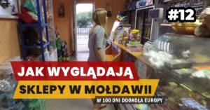 Eurotrip #12 Jak wyglądają sklepy w Mołdawii