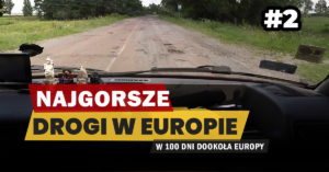 Eurotrip #2 Najgorsze drogi w Europie