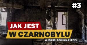Eurotrip #3 Jak jest w Czarnobylu?