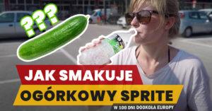 Eurotrip #29 Jak smakuje ogórkowy Sprite?