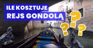 Ile kosztuje rejs gondolą w Wenecji?