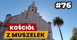 Eurotrip #76 Kościół z muszelek