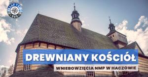 Drewniany kościół Wniebowzięcia NMP w Haczowie
