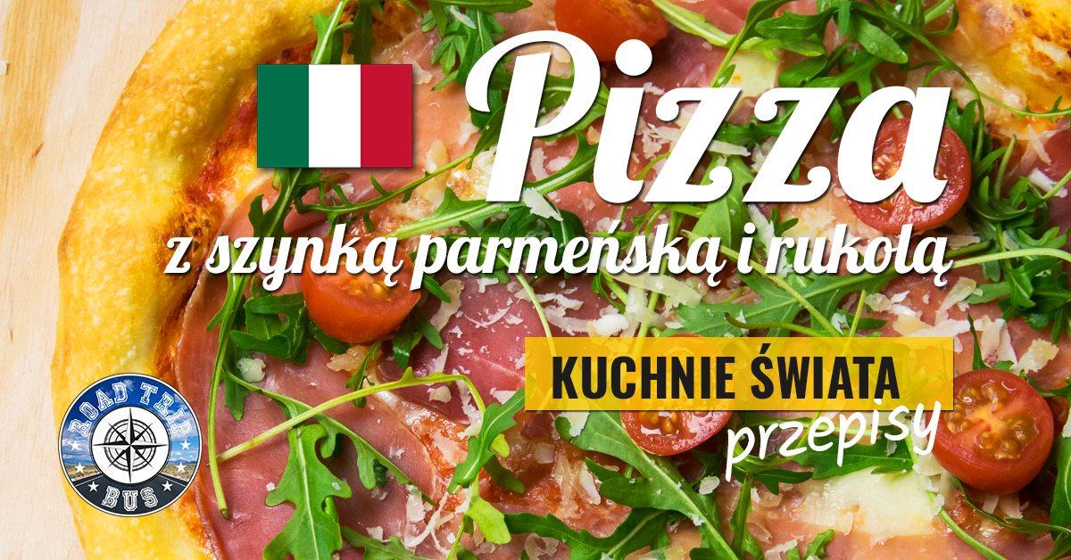 pizza z szynką parmeńską i rukolą przepis
