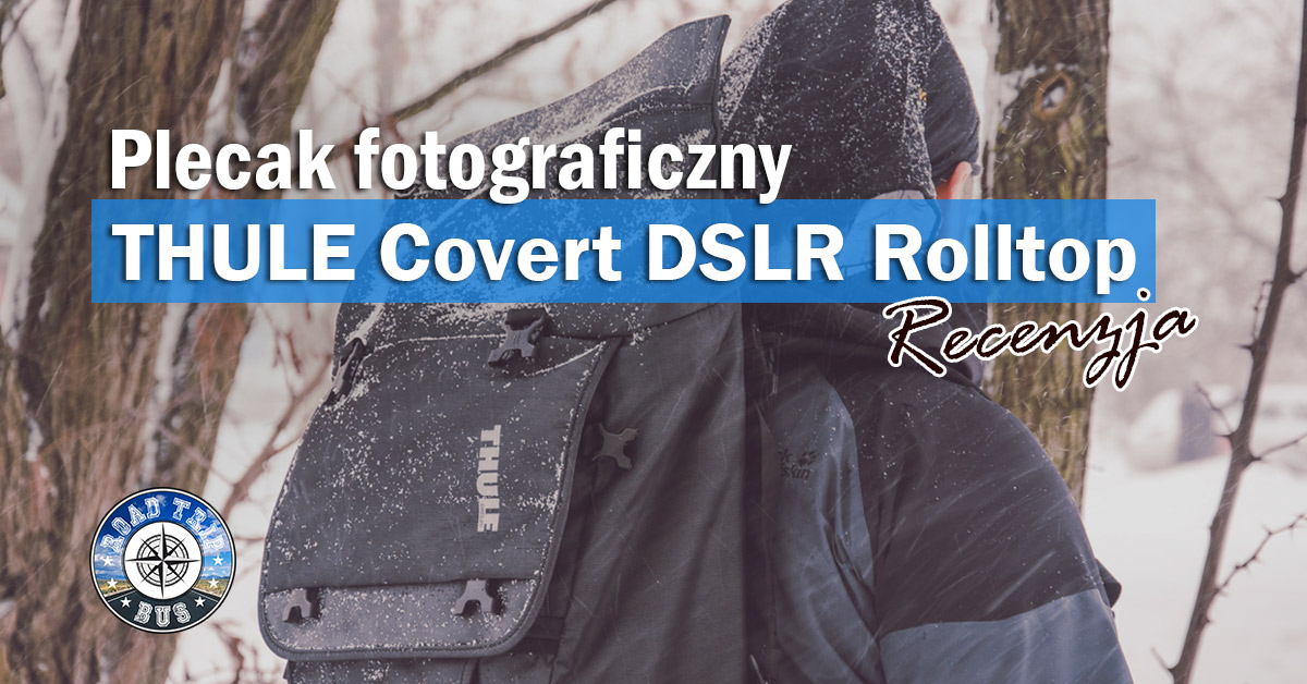 e5f15ab7fd9b8 Plecak fotograficzny Thule Covert DSLR Rolltop - recenzja