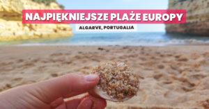 Portugalia, plaże Algarve – najpiękniejsze plaże w Europie