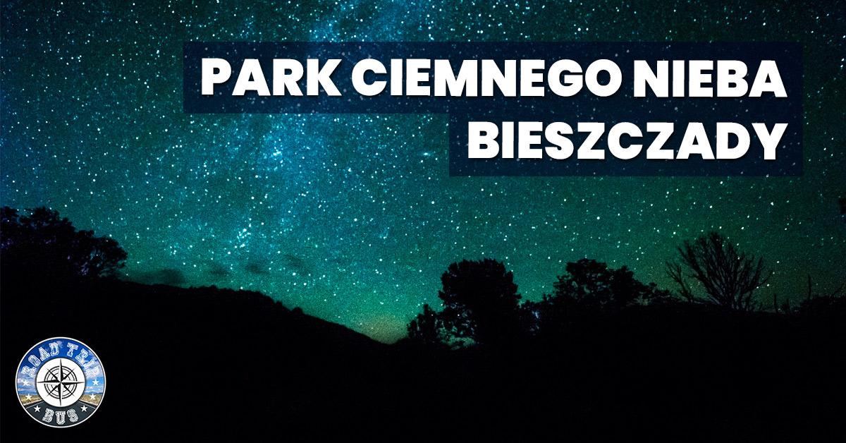 park ciemnego nieba bieszczady