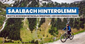 Saalbach Hinterglemm – wizyta w rowerowym raju (bikepark i 400 km górskich tras)