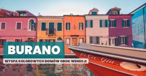 Burano – kolorowa wyspa obok Wenecji