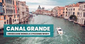 Canal Grande w Wenecji – rejs i najważniejsze budynki