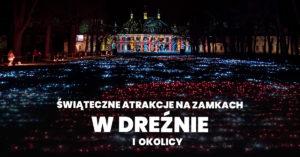 Jarmarki Bożonarodzeniowe i świąteczne atrakcje na zamkach w Dreźnie i okolicach
