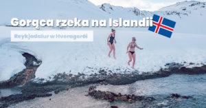 Gorąca rzeka na Islandii. Dolina Reykjadalur w Hveragerdi
