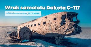 Wrak samolotu na Islandii – Dakota C-117