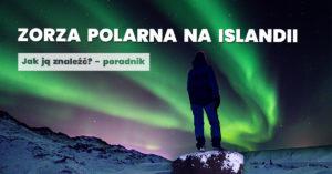 Zorza Polarna na Islandii – poradnik