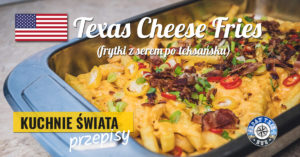 Frytki po teksańsku – Texas Cheese Fries