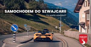 Samochodem do Szwajcarii – co warto wiedzieć?