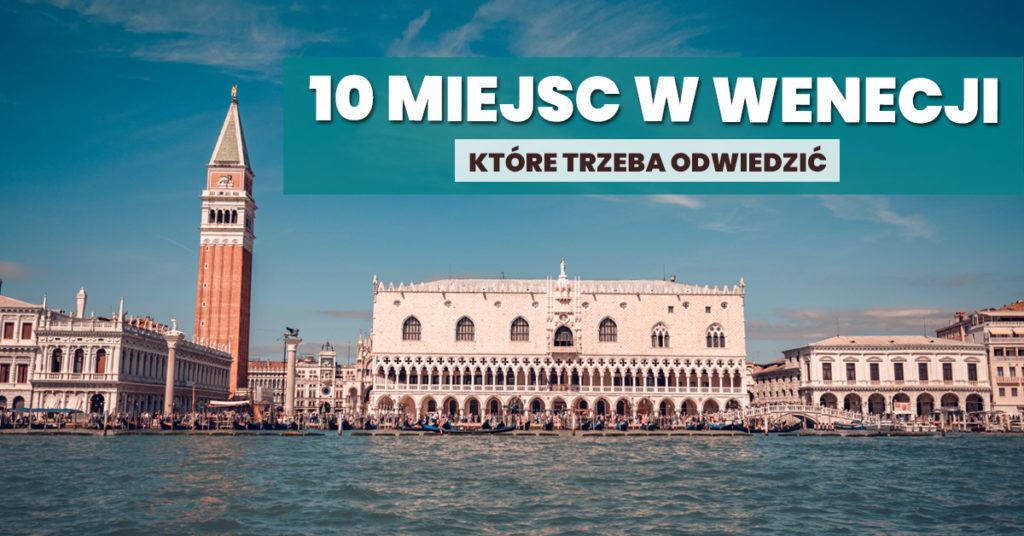 10 miejsc które zobaczyć w Wenecji